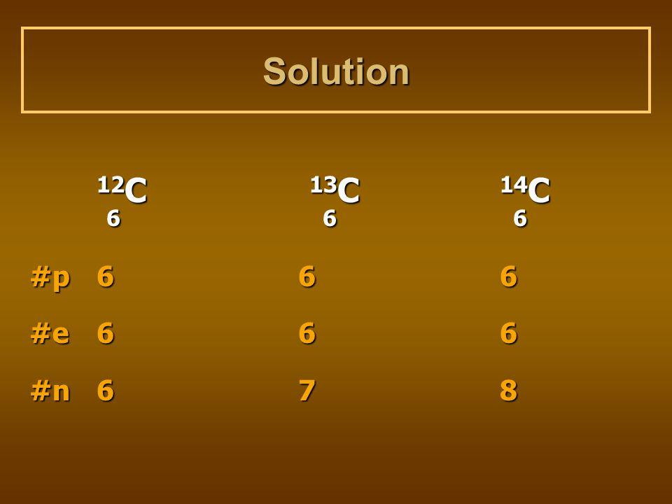 Solution 12C 13C 14C. 6 6 6. #p 6 6 6.
