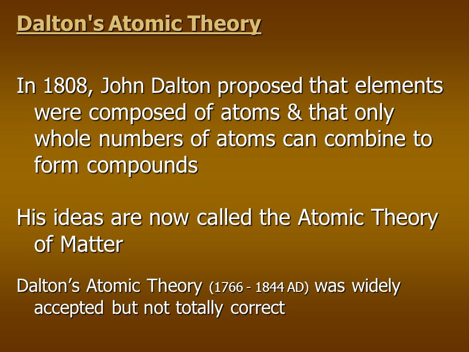 His ideas are now called the Atomic Theory of Matter