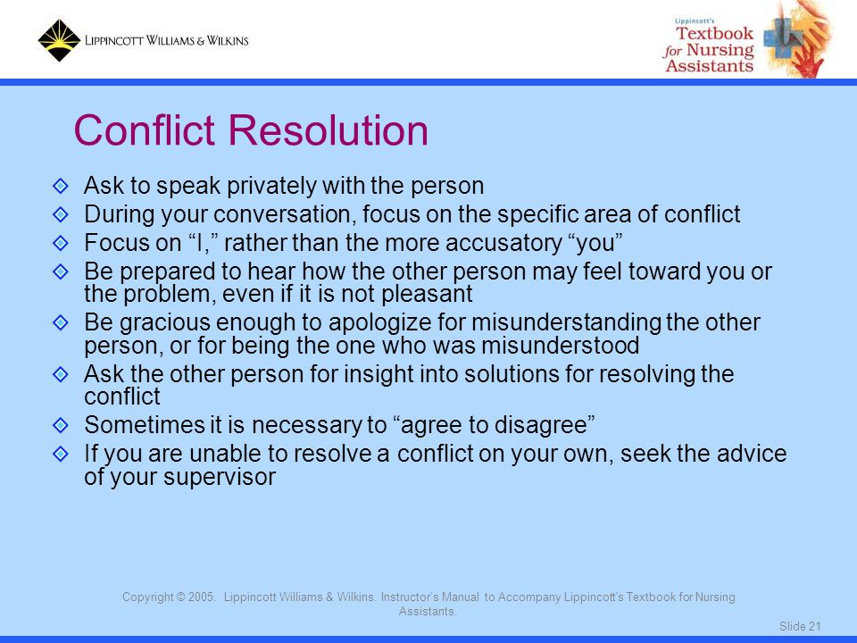 Conflict Resolution Ask to speak privately with the person