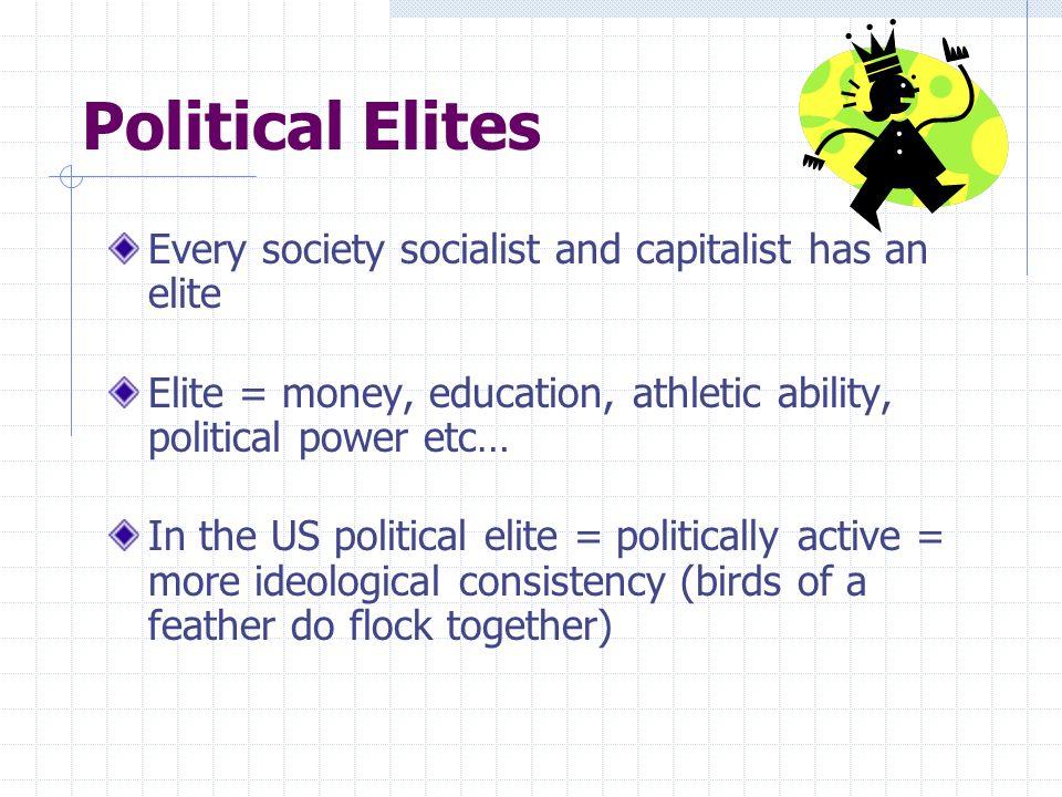 Political Elites Every society socialist and capitalist has an elite
