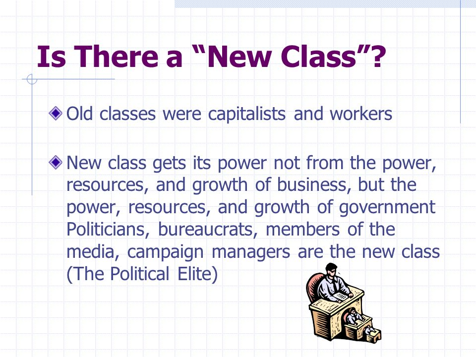 Is There a New Class Old classes were capitalists and workers