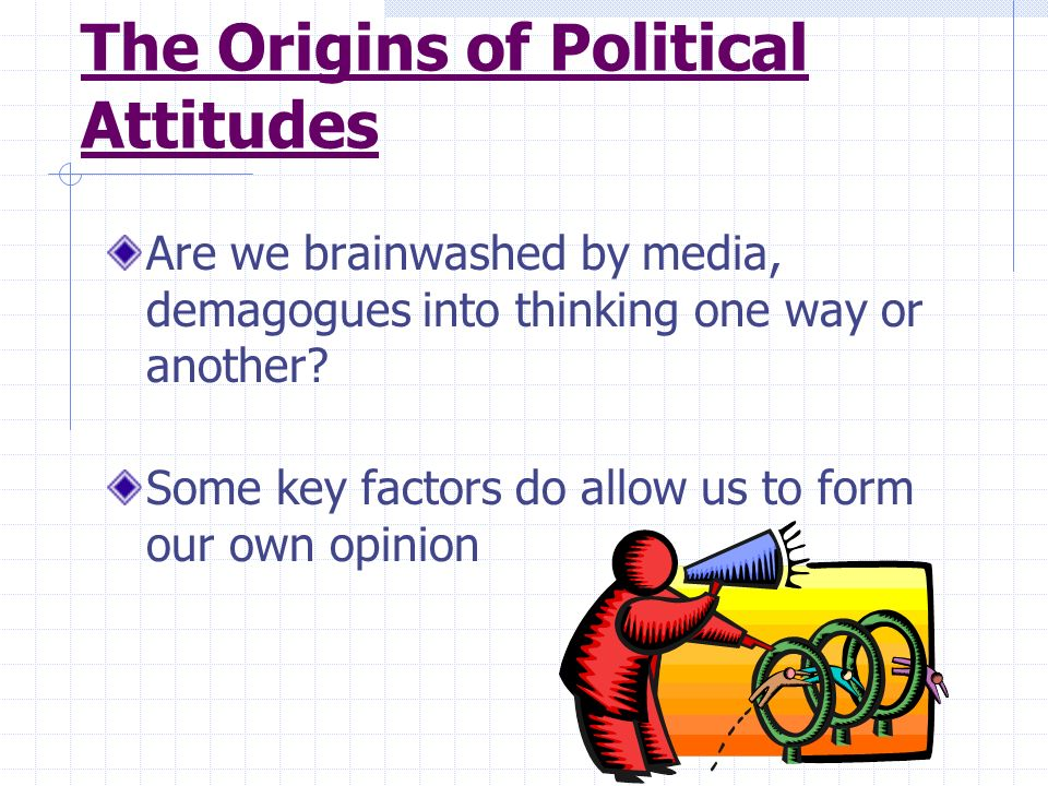 The Origins of Political Attitudes