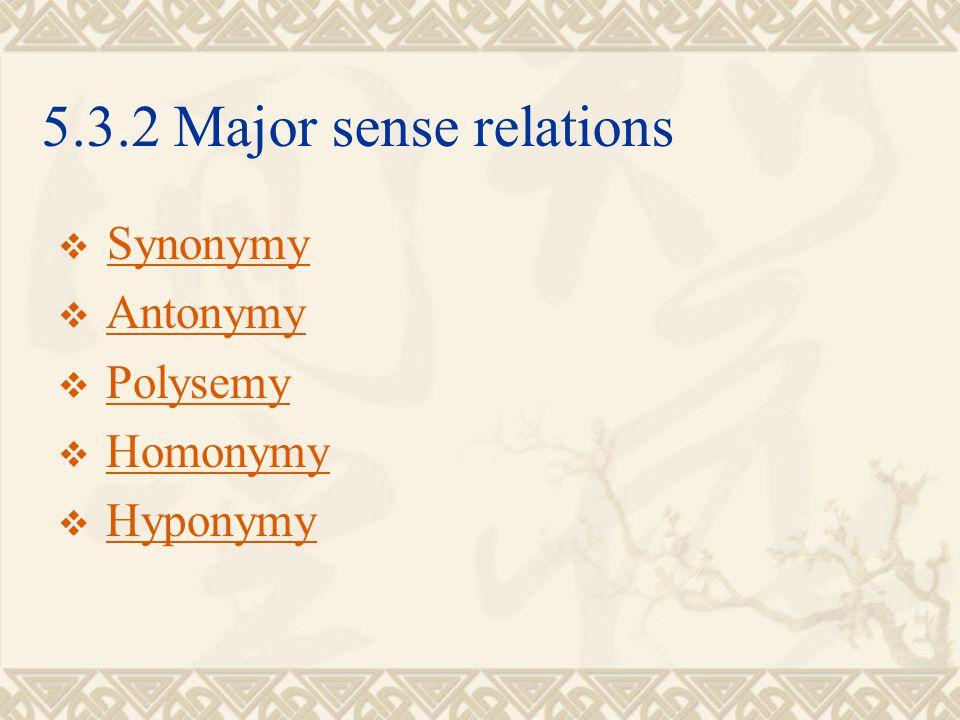 5.3.2 Major sense relations Synonymy Antonymy Polysemy Homonymy