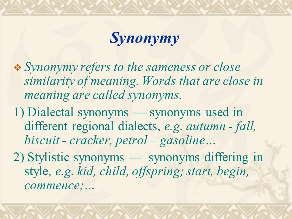 Synonymy Synonymy refers to the sameness or close similarity of meaning. Words that are close in meaning are called synonyms.