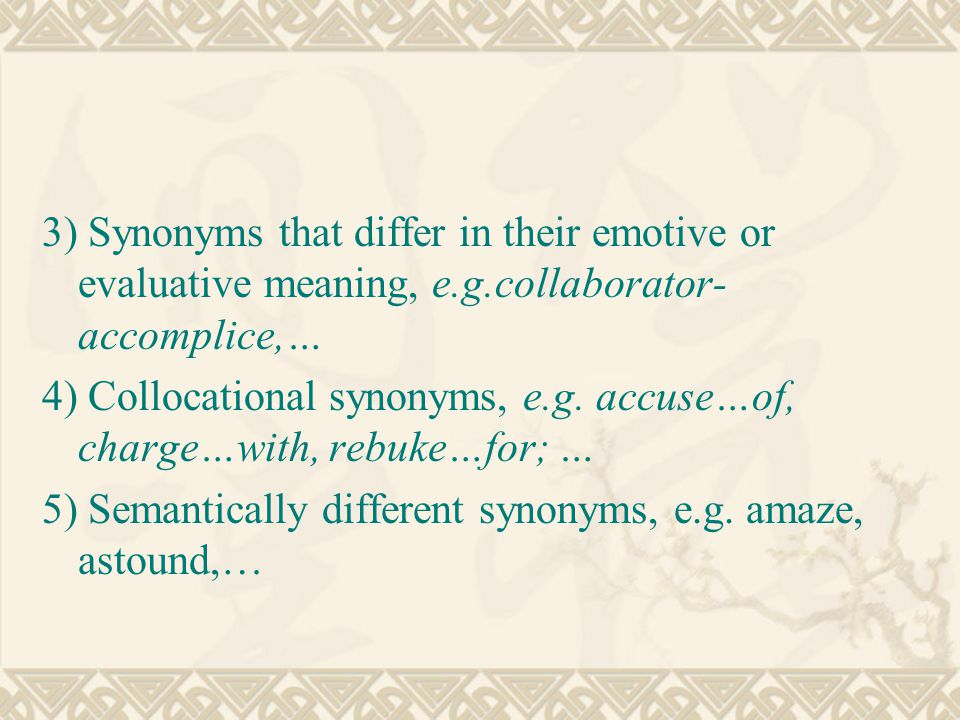 3) Synonyms that differ in their emotive or evaluative meaning, e. g