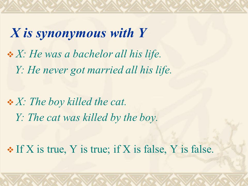X is synonymous with Y X: He was a bachelor all his life.