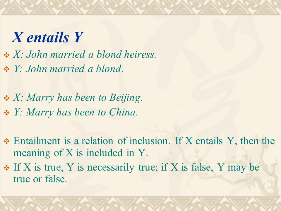 X entails Y X: John married a blond heiress. Y: John married a blond.