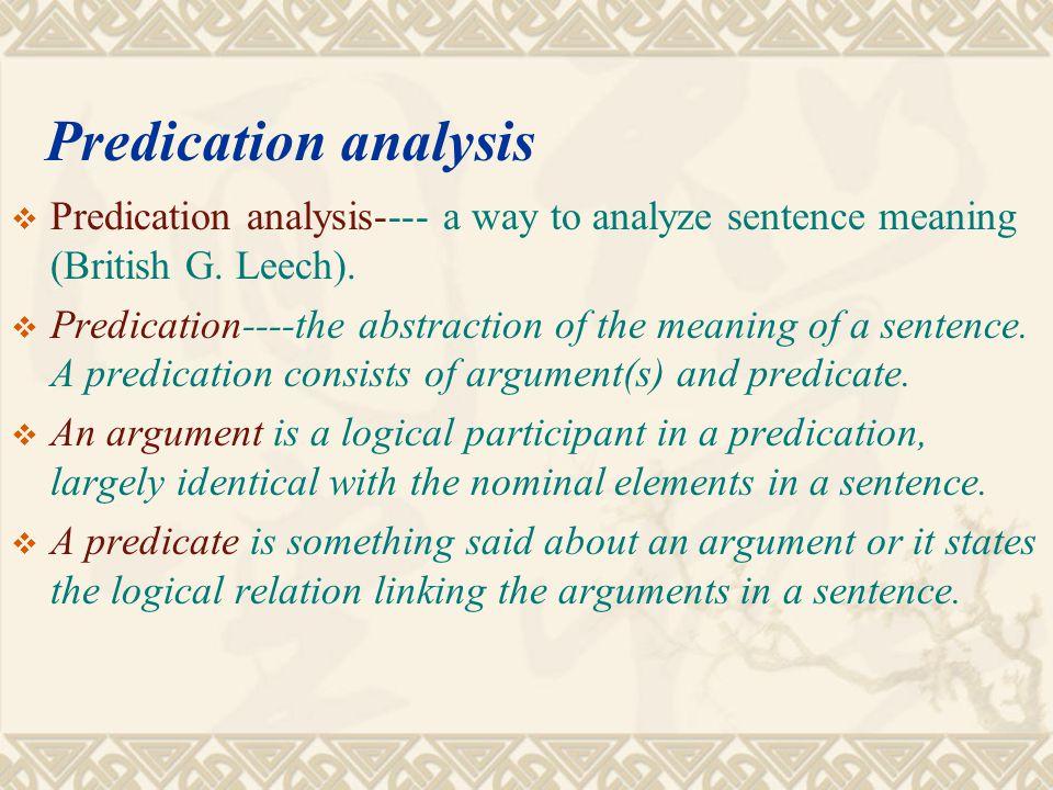 Predication analysis Predication analysis---- a way to analyze sentence meaning (British G. Leech).