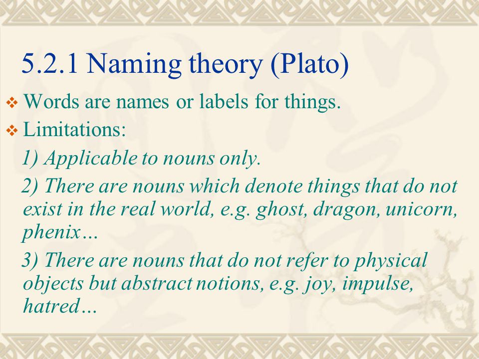 5.2.1 Naming theory (Plato) Words are names or labels for things.