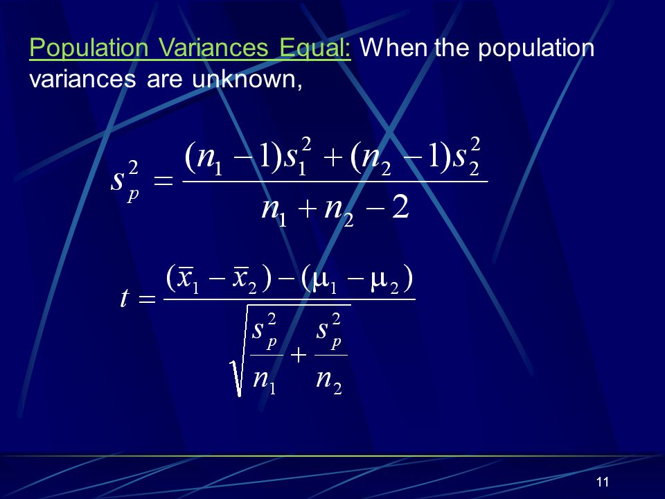 Population Variances Equal: When the population variances are unknown,