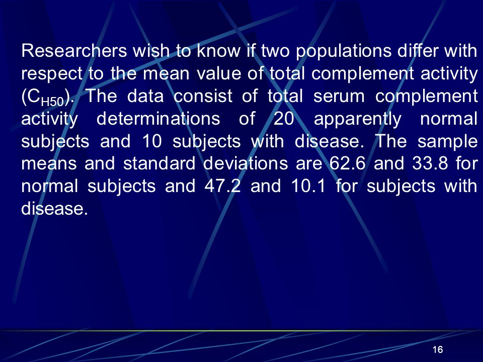 Researchers wish to know if two populations differ with respect to the mean value of total complement activity (CH50).