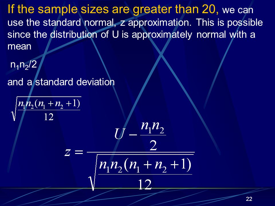 If the sample sizes are greater than 20, we can use the standard normal, z approximation. This is possible since the distribution of U is approximately normal with a mean