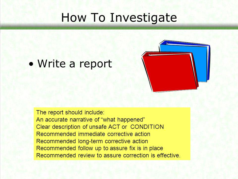 How To Investigate Write a report The report should include: