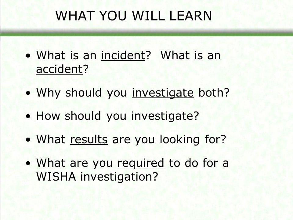 WHAT YOU WILL LEARN What is an incident What is an accident