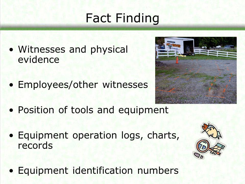 Fact Finding Witnesses and physical evidence Employees/other witnesses