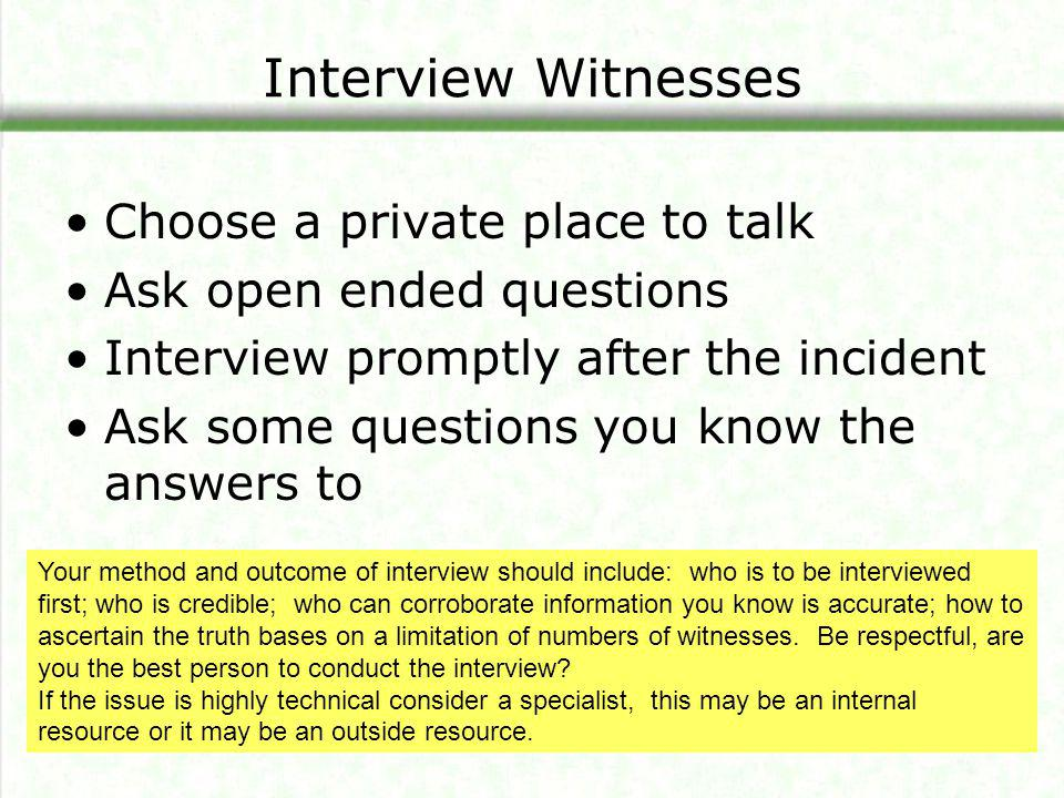 Interview Witnesses Choose a private place to talk