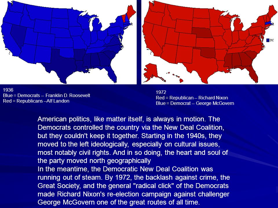 1936 Blue = Democrats -- Franklin D. Roosevelt. Red = Republicans --Alf Landon. 1972. Red = Republican -- Richard Nixon.