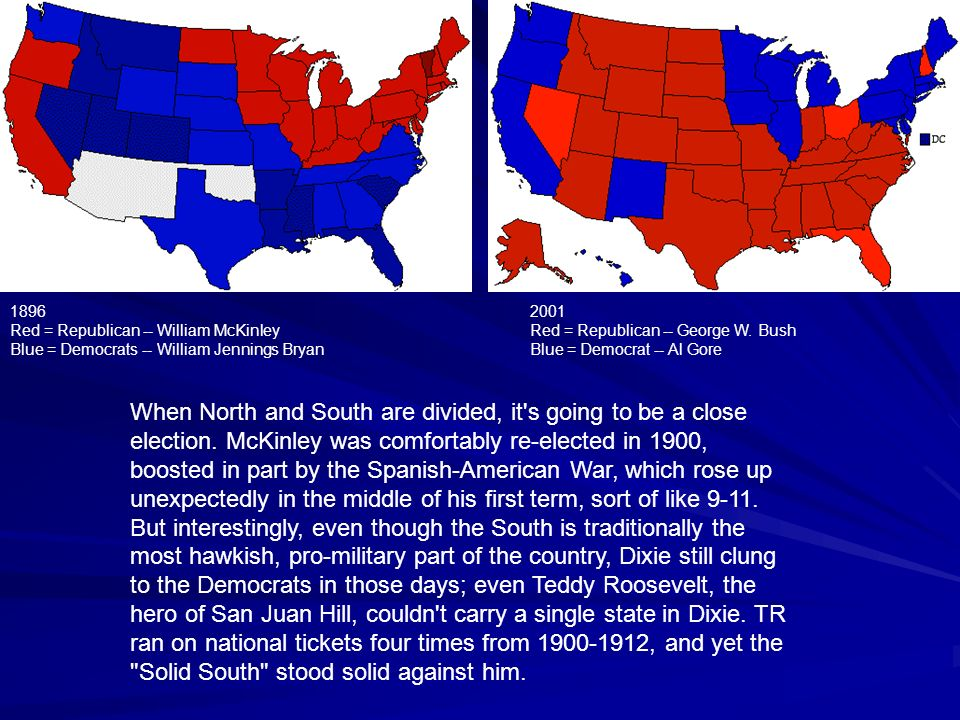 1896 Red = Republican -- William McKinley. Blue = Democrats -- William Jennings Bryan. 2001. Red = Republican -- George W. Bush.