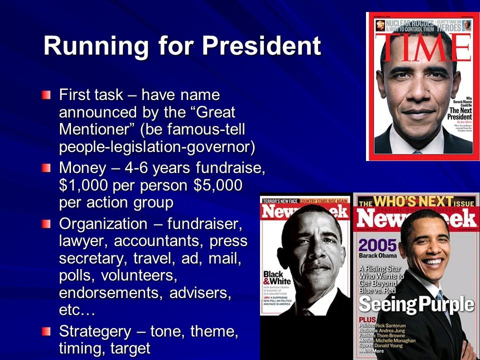 Running for President First task – have name announced by the Great Mentioner (be famous-tell people-legislation-governor)