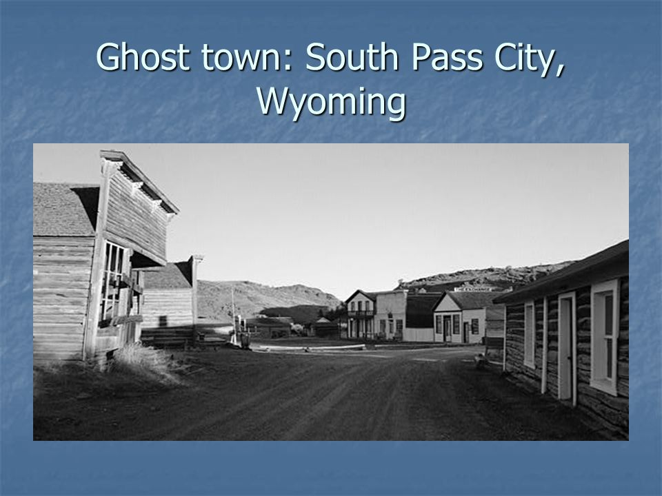 Ghost town: South Pass City, Wyoming