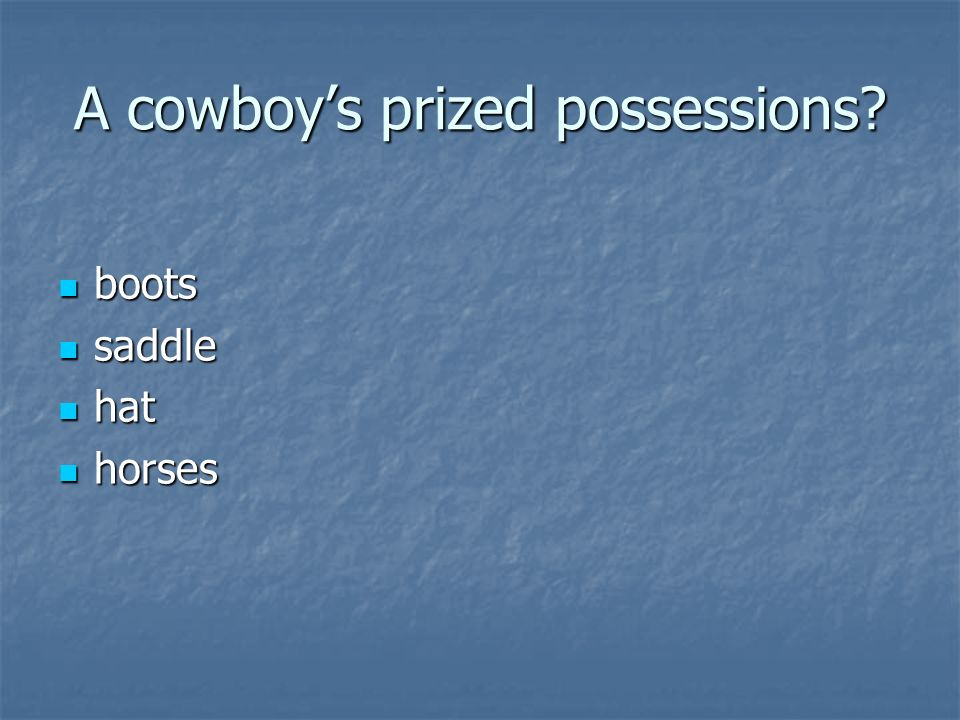 A cowboy's prized possessions