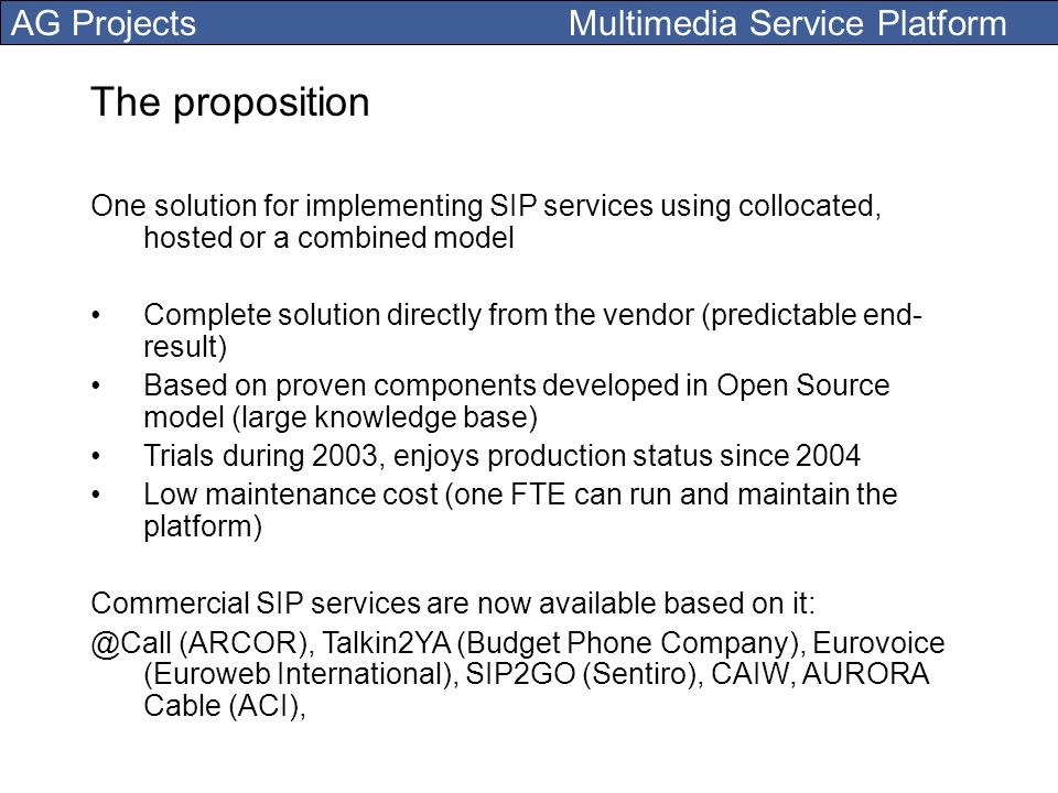 The proposition One solution for implementing SIP services using collocated, hosted or a combined model.
