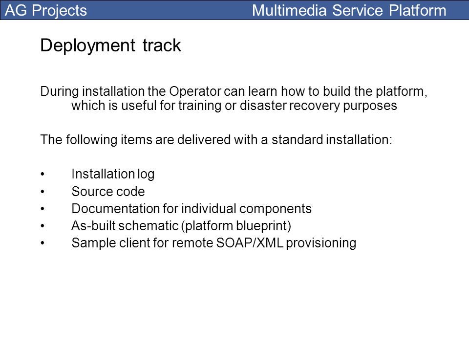 Deployment track During installation the Operator can learn how to build the platform, which is useful for training or disaster recovery purposes.