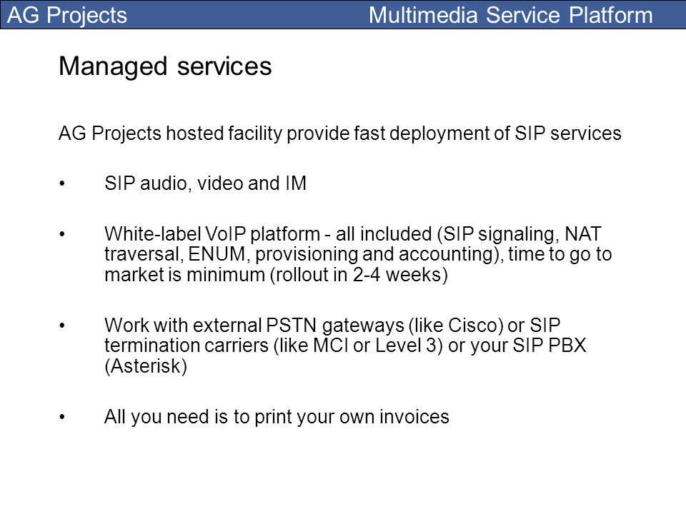 Managed services AG Projects hosted facility provide fast deployment of SIP services. SIP audio, video and IM.