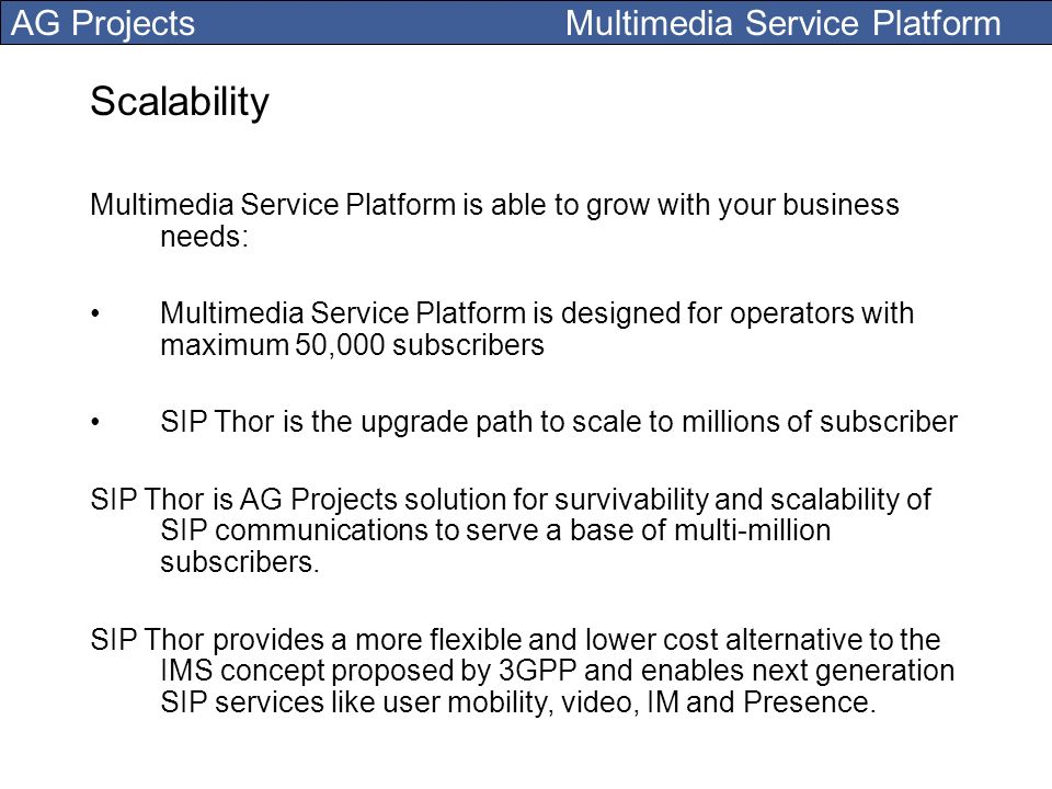 Scalability Multimedia Service Platform is able to grow with your business needs: