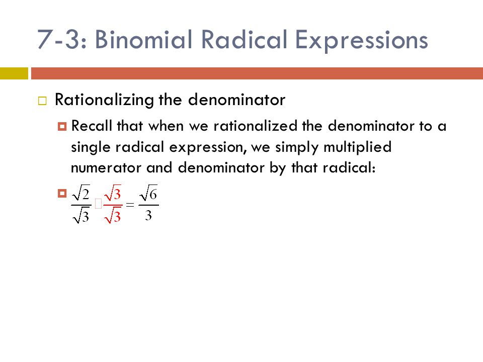 7-3: Binomial Radical Expressions