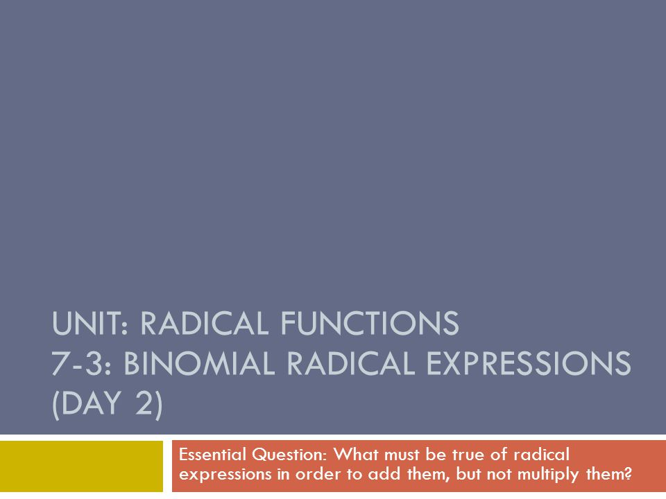 Unit: Radical Functions 7-3: Binomial Radical Expressions (Day 2)
