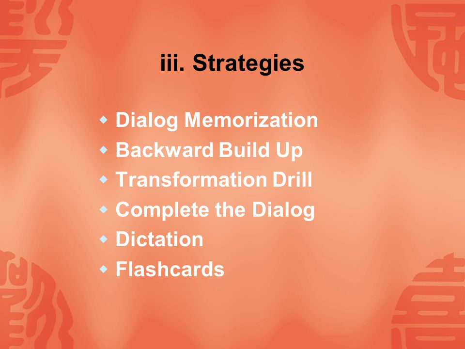 iii. Strategies Dialog Memorization Backward Build Up