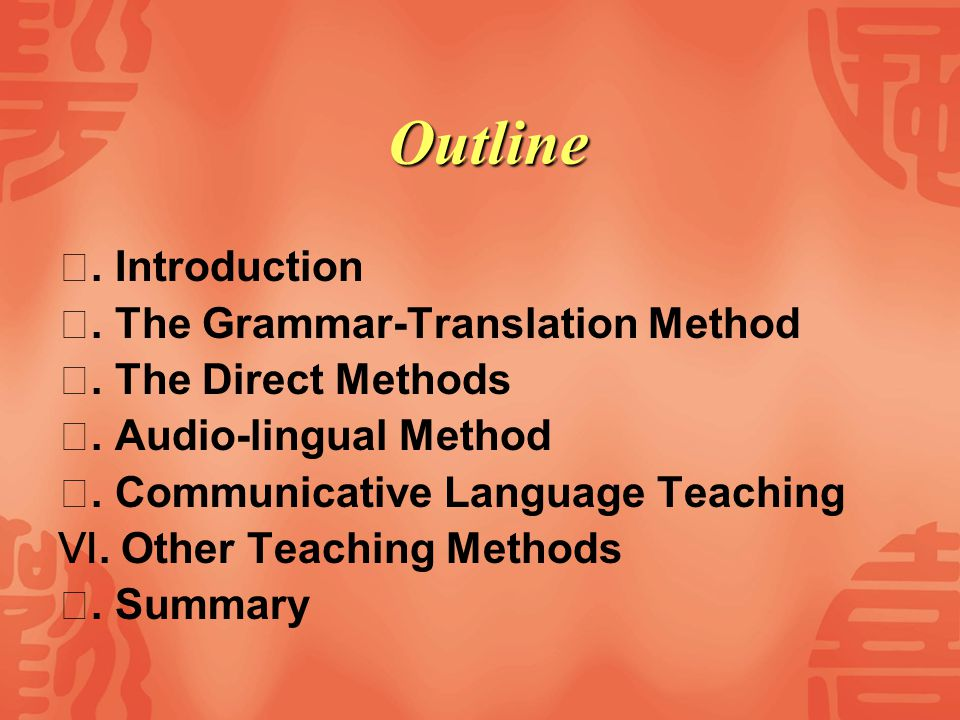 Outline Ⅰ. Introduction Ⅱ. The Grammar-Translation Method