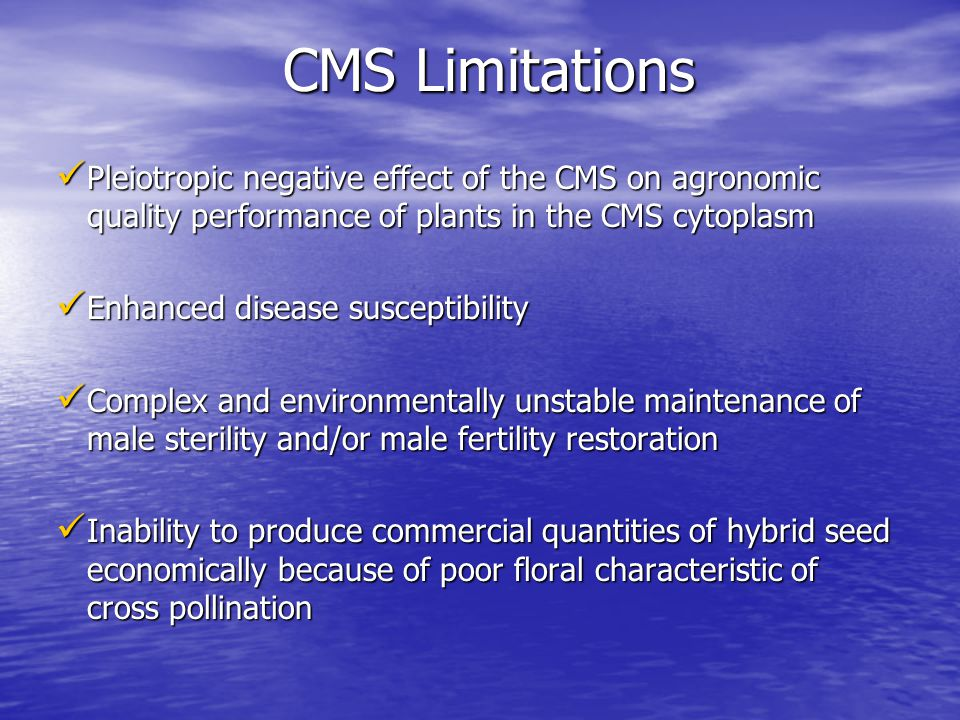 CMS Limitations Pleiotropic negative effect of the CMS on agronomic quality performance of plants in the CMS cytoplasm.