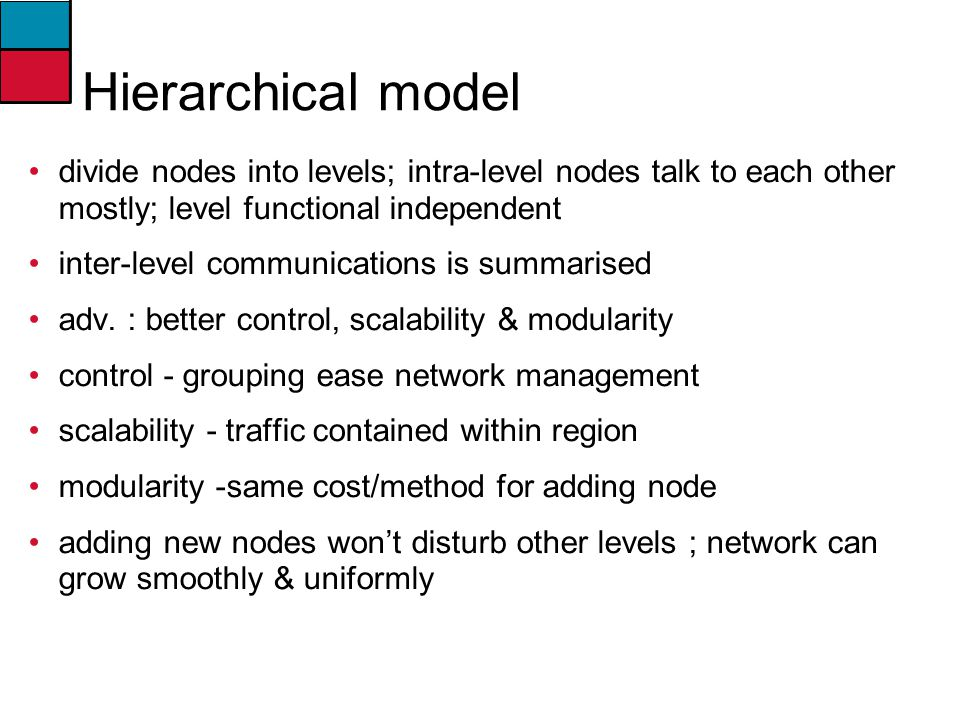 Hierarchical model divide nodes into levels; intra-level nodes talk to each other mostly; level functional independent.