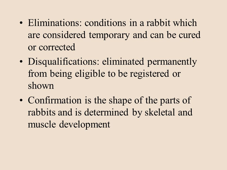 Eliminations: conditions in a rabbit which are considered temporary and can be cured or corrected