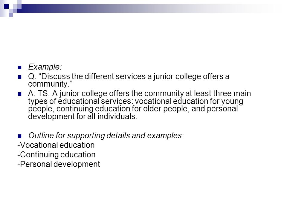 Example: Q: Discuss the different services a junior college offers a community.