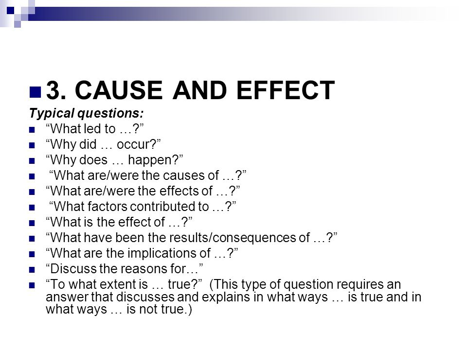 3. CAUSE AND EFFECT Typical questions: What led to …