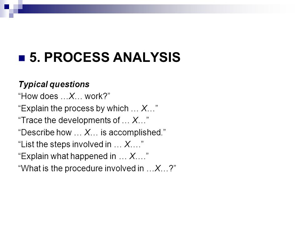 5. PROCESS ANALYSIS Typical questions How does …X… work