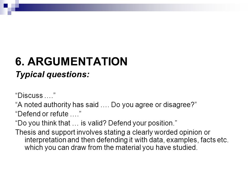 6. ARGUMENTATION Typical questions: Discuss ….