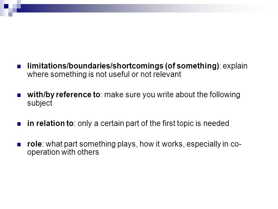 limitations/boundaries/shortcomings (of something): explain where something is not useful or not relevant