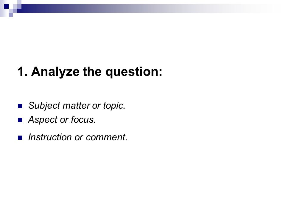 1. Analyze the question: Subject matter or topic. Aspect or focus.