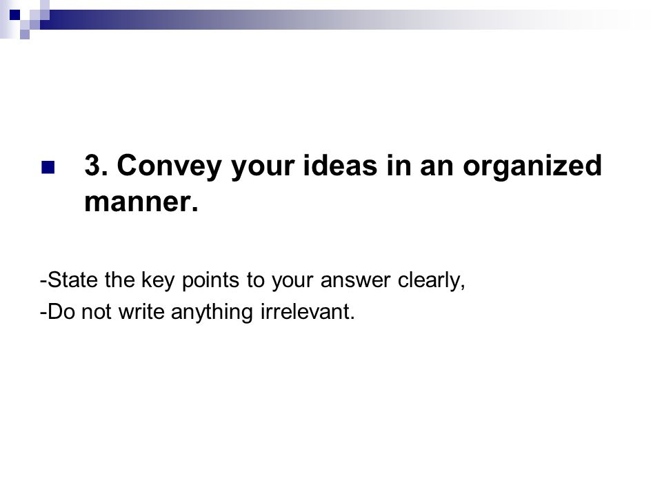 3. Convey your ideas in an organized manner.