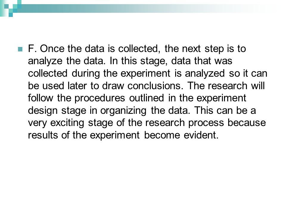 F. Once the data is collected, the next step is to analyze the data
