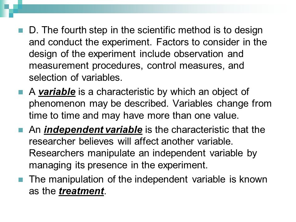D. The fourth step in the scientific method is to design and conduct the experiment. Factors to consider in the design of the experiment include observation and measurement procedures, control measures, and selection of variables.