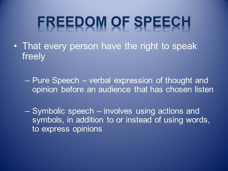 Freedom of Speech That every person have the right to speak freely