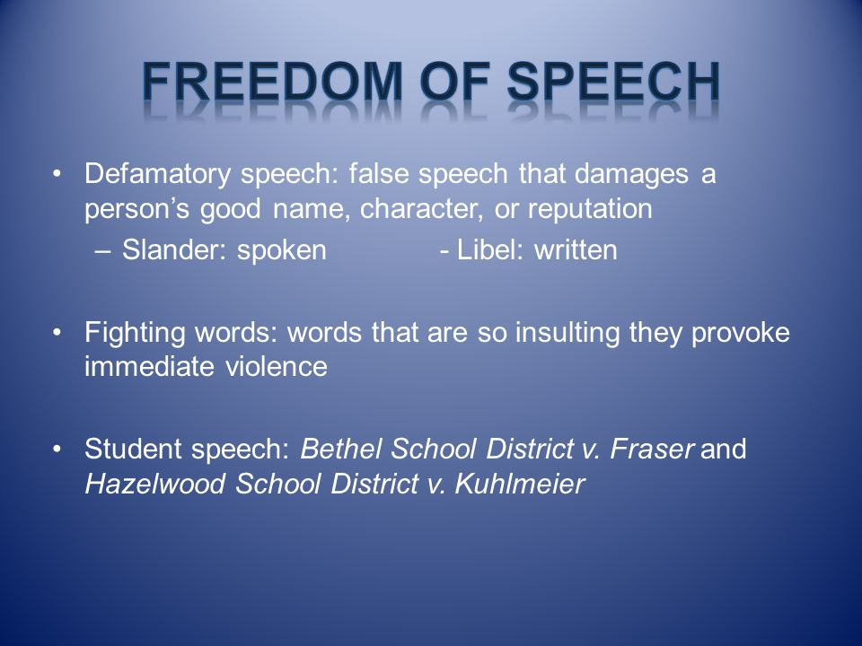 Freedom of Speech Defamatory speech: false speech that damages a person's good name, character, or reputation.