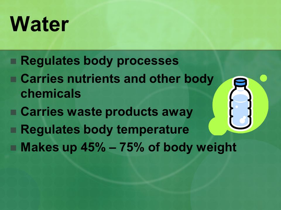 Water Regulates body processes