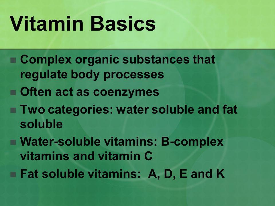 Vitamin Basics Complex organic substances that regulate body processes
