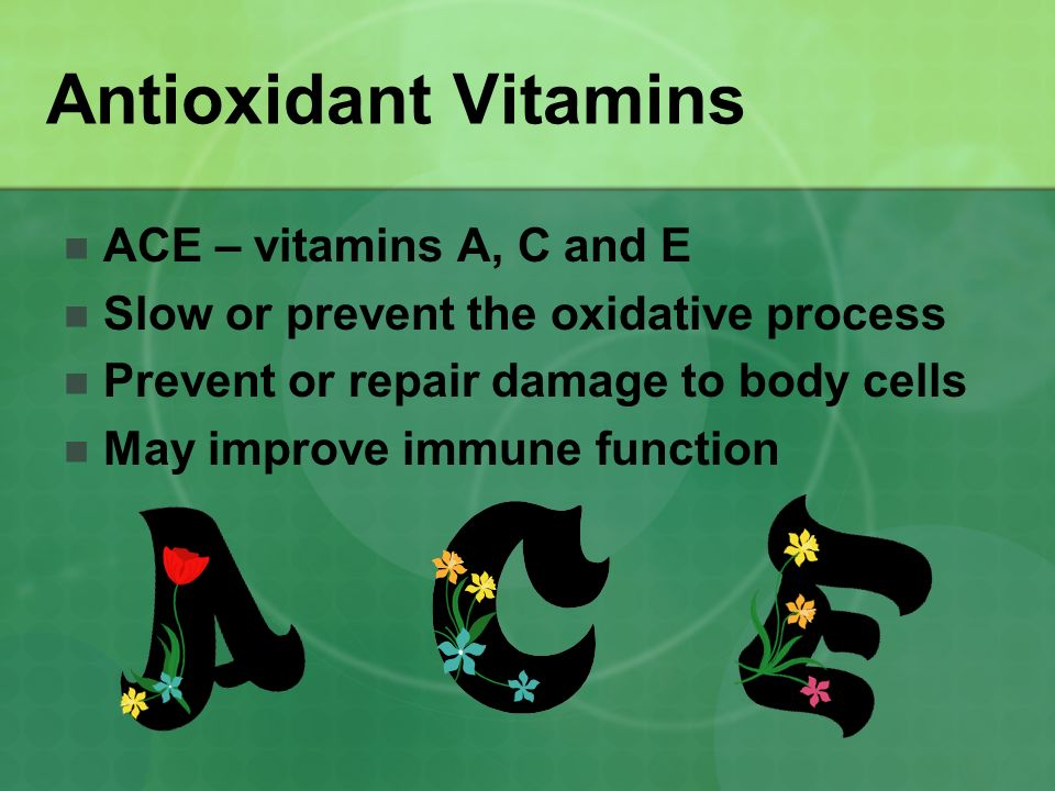 Antioxidant Vitamins ACE – vitamins A, C and E
